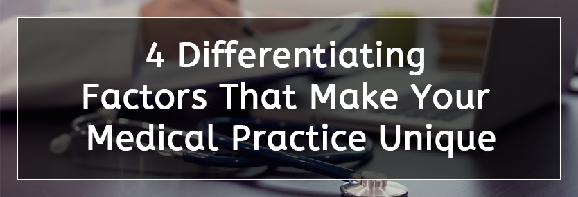 4 Differentiating Factors That Make Your Medical Practice Unique