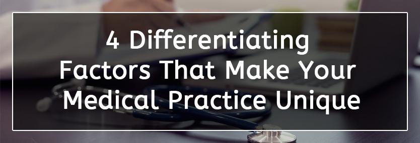 4 Differentiating Factors That Make Your Medical Practice Unique