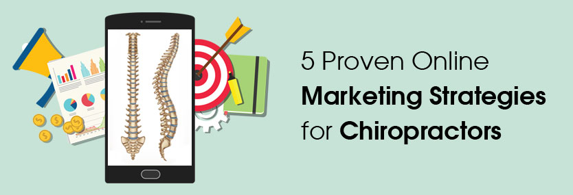 5 Proven Online Marketing Strategies for Chiropractors