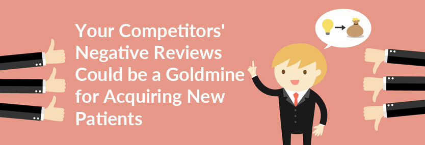 Your Competitors' Negative Reviews Could Be a Goldmine for Acquiring New Patients