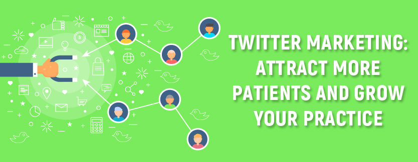 Twitter Marketing: Attract More Patients and Grow Your Practice