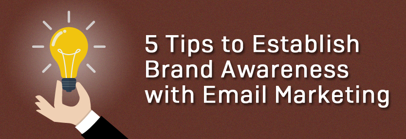 5 Tips to Establish Brand Awareness With Email Marketing