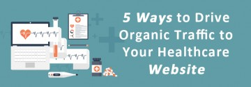 Ways to Drive Organic Traffic to Your Healthcare Website