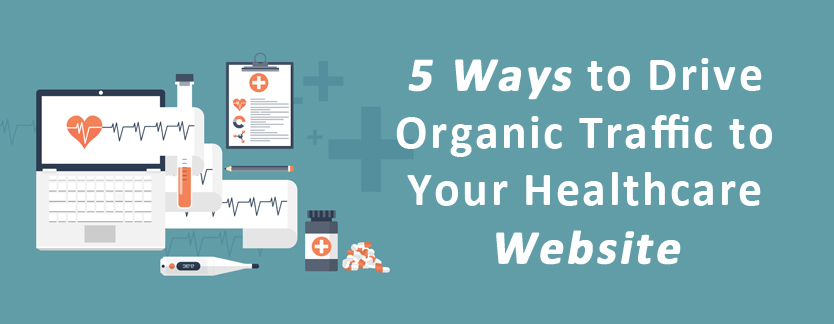 5 Ways to Drive Organic Traffic to Your Healthcare Website