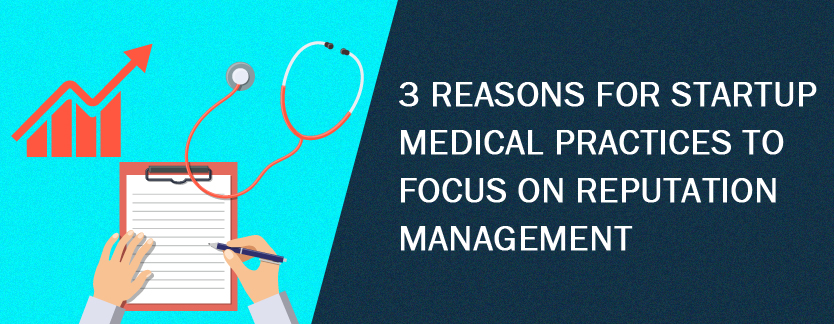 3 Reasons for Startup Medical Practices to Focus on Reputation Management