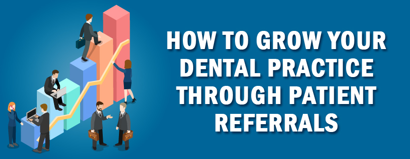 How to Grow Your Dental Practice Through Patient Referrals